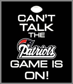 Never WHEN my PATS are on.