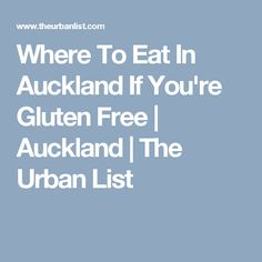 Where To Eat In Auckland If You're Gluten Free | Auckland | The Urban List