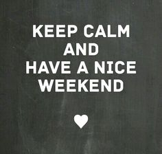 ♥Guus♥Keep calm and have a nice weekend