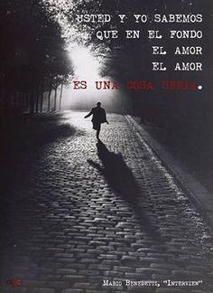 """Mario Benedetti: """"... el amor es una cosa seria""""."""