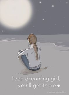 Keep dreaming girl, you'll get there <3