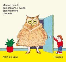 Hilarious books by Alain Le Saux. Maman m'a dit que son amie Yvette était vraiment chouette AUTHOR AND ILLUSTRATOR Alain Le Saux PUBLISHER Éditions Payot & Rivages.