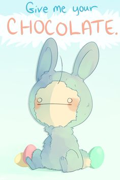 If Cry came up to me with that face and that bunny suit, I'd give him all the chocolate