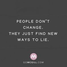 They just find new ways to lie.⠀ ⠀ simplereminders quotes people quoteoftheday change find new way instaquote lies life look staywake growth People Change Quotes, Lie To Me Quotes, Rude Quotes, Karma Quotes, Reality Quotes, Words Quotes, People That Lie Quotes, Lying Quotes, People Who Lie
