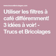 Utiliser les filtres à café différemment! 3 idées à voir! - Trucs et Bricolages
