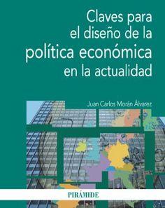 Claves para el diseño de la política económica en la actualidad / Juan Carlos Morán Álvarez