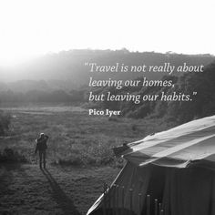 Traveling is leaving my old habits, realizing that the past is unchangeable, and earning a courage to start from the very presence.