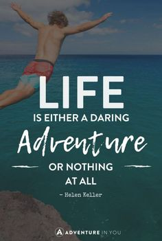 life is a either a daring adventure or nothing at all
