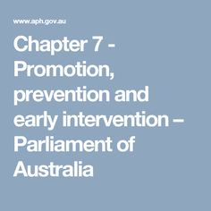 Chapter 7 - Promotion, prevention and early intervention           – Parliament of Australia