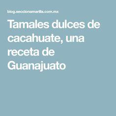 Tamales dulces de cacahuate, una receta de Guanajuato
