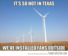 yep Texas...>LMAO!!! Yes, they have.  This looks just like the Windmill farm in Taft, TX..although there's many many more!