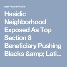 Hasidic Neighborhood Exposed As Top Section 8 Beneficiary Pushing Blacks & Latinos Out of Brooklyn - Word On Da Street