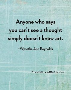 Anyone who says you can't see a thought simply doesn't know art. Th… Great quote! Anyone who says you can't see a thought simply doesn't know art. This is perfect to ;post up in the art room! Words Quotes, Wise Words, Me Quotes, Motivational Quotes, Inspirational Quotes, Art Sayings, Writing Quotes, Wisdom Quotes, Art Qoutes
