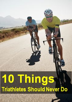 10 Things Triathletes Should Never Do - http://www.active.com/triathlon/Articles/10-Things-Triathletes-Should-Never-Do.htm