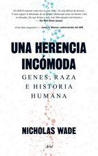 Una herencia incomoda: genes, raza e historia humana-Nicholas Wade. Buceando en las nuevas evidencias que ha dejado la descodificación del genoma humano. Nicholas Wade nos adentra en las bases genéticas de la raza y su rol fundamental en la historia de la humanidad.