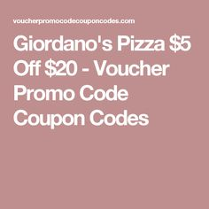 Giordano's Pizza $5 Off $20 - Voucher Promo Code Coupon Codes