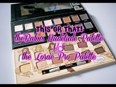 THIS OR THAT: The Balm's Nudetude Palette VS Lorac Pro Palette