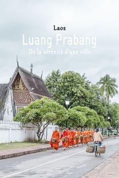 Luang Prabang, de la sérénité d'une ville.  Récit d'une semaine dans une ville classée au patrimoine mondial de l'Unesco au Laos