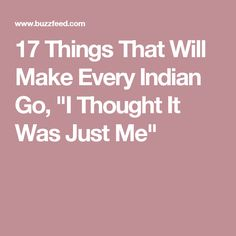 """17 Things That Will Make Every Indian Go, """"I Thought It Was Just Me"""""""