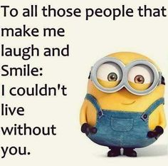 "Minion Quote | ""To all those people that make me laugh and smile, I couldn't live without you."" #compartirvideos #funnywhatsapp #videowatsapp"