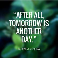 """Margaret Mitchell - Our Favorite Quotes from Southern Authors - Southernliving. """"After all, tomorrow is another day. Another Day Quote, Quote Of The Day, Southern Sayings, Southern Belle, Southern Women, Southern Charm, Southern Living, Famous Author Quotes, Quotes From Authors"""
