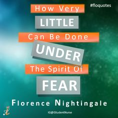 How very little can be done under the spirit of fear- Florence Nightingale. #FloQuotes by iStudentNurse