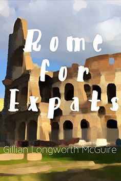 Rome for Expats by Gillian Longworth McGuire Amalfi Coast, Travel Essentials, Rome, My Books, English, Searching, Travel Guide, Pasta, Study