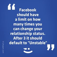 LOL!!!.. this drives me crazy when people change there relationship status like every week.. - Continued!