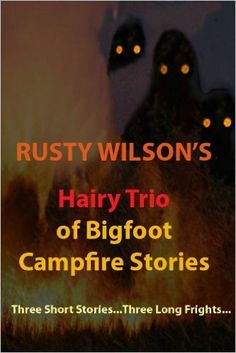 Rusty Wilson's Hairy Trio of Bigfoot Campfire Stories (Collection #3) - Kindle edition by Rusty Wilson. Literature & Fiction Kindle eBooks @ Amazon.com.