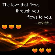The love that flows through you flows to you.
