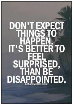 Don't expect things to happen