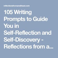 105 Writing Prompts to Guide You in Self-Reflection and Self-Discovery - Reflections from a Redhead Writing Skills, Writing Prompts, 30 Day Challenge Journal, Self Exploration, Med Student, Journal Prompts, Journal Ideas, Journals, Read Later