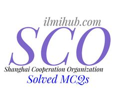 Solved MCQs about SCO (Shanghai Cooperation Organization)