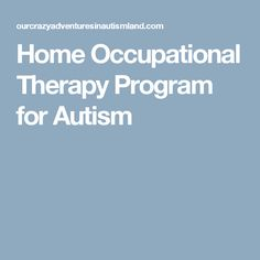 Home Occupational Therapy Program for Autism