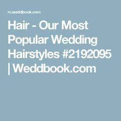 Hair - Our Most Popular Wedding Hairstyles #2192095 | Weddbook.com
