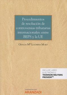 Procedimientos de resolución de controversias tributarias internacionales : entre BEPS y la UE / Gracia María Luchena Mozo. - 2017