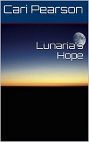 Lunaria's Hope by Cari Pearson - Read for FREE! Details at OnlineBookClub.org  @OnlineBookClub