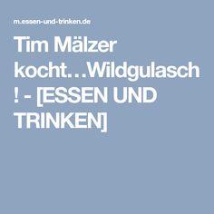 Tim Mälzer kocht…Wildgulasch! - [ESSEN UND TRINKEN]