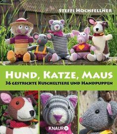 Hund, Katze, Maus: 36 gestrickte Kuscheltiere und Handpuppen: Amazon.de: Steffi Hochfellner: Bücher