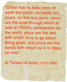 Christ has no body here on earth but yours...St. Teresa of Avila