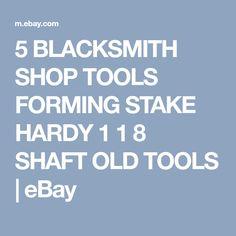 5 BLACKSMITH SHOP TOOLS FORMING STAKE HARDY 1 1 8 SHAFT OLD TOOLS   eBay