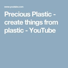 Precious Plastic - create things from plastic - YouTube