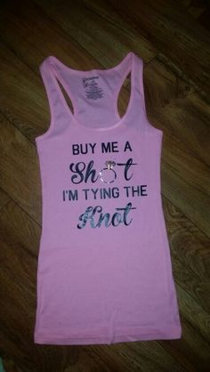 Bachelorette Party Tanks. Buy me a shot I'm tying the knot. Brides drinking team. Silhouette Cameo HTV Craft Project.