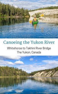 Canoeing the Yukon River- Whitehorse to Takhini River Bridge Toronto Canada, Canoeing, Kayaking, Canada Travel, Travel Usa, Quebec, Vancouver, Yukon River, Yukon Canada