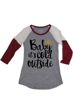 """""""Baby It's Cold Outside"""" long sleeve tee"""