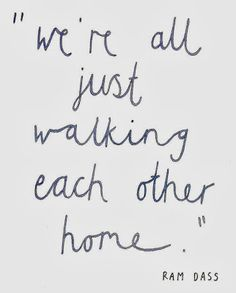 We're all just walking each other home Ram Dass – remember that and life will go easier and hap Best Quotes Life Pretty Words, Beautiful Words, Cool Words, Beautiful Quotations, Great Quotes, Quotes To Live By, Inspirational Quotes, Motivational Quotes, Top Quotes