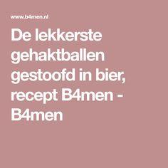 De lekkerste gehaktballen gestoofd in bier, recept B4men - B4men