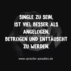 Single zu sein, ist viel besser als angelogen, betrogen und enttäuscht zu werden.