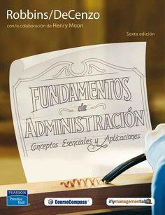 FUNDAMENTOS DE ADMINISTRACIÓN 6ED Autores: David DeCenzo y Robbins Stephen   Editorial: Pearson  Edición: 6 ISBN: 9786074420975 ISBN ebook: 9786073200561 Páginas: 484 Área: Economia y Empresa Sección: Administración