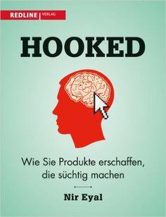 Hooked: Wie Sie Produkte erschaffen, die süchtig machen - Nir Eyal - Amazon.de: Bücher